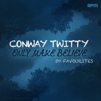 Only Make Believe - 50 Favourites — Conway Twitty