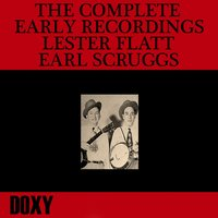The Complete Early Recordings Lester Flatt, Earl Scruggs — Lester Flatt, Earl Scruggs, The Foggy Mountain Boys
