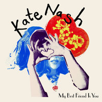 My Best Friend Is You — Kate Nash
