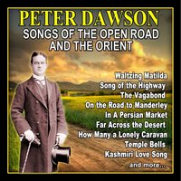 Songs of the Open Road and the Orient — Peter Dawson