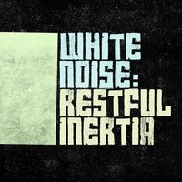 White Noise: Restful Inertia — White Noise, Sounds of Nature White Noise for Mindfulness Meditation and Relaxation, Soothing White Noise for Sleeping Babies, Soothing White Noise for Sleeping Babies|Sounds of Nature White Noise for Mindfulness Meditation and Relaxation|White Noise