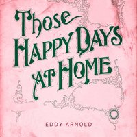 Those Happy Days At Home — Eddy Arnold