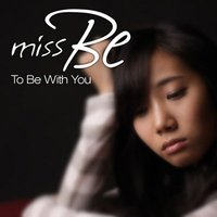 To Be With You — Miss B