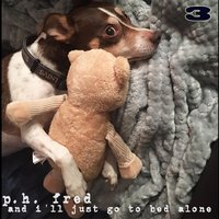 And I'll Just Go to Bed Alone (Maxi) — P.H. Fred