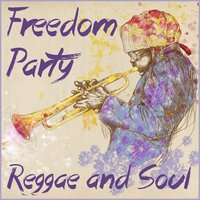 Freedom Party: Reggae and Soul for Good Times — сборник