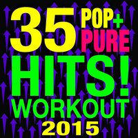 35 Pure Pop Hits! Workout 2015 — Workout Remix Factory