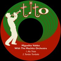 Ala Triste — Miguelito Valdes, The Machito Orchestra, Miguelito Valdes|The Machito Orchestra