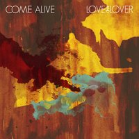 Come Alive — Love & Lover