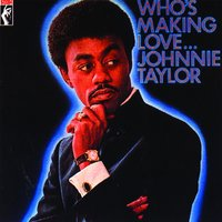Who's Making Love... — Johnnie Taylor