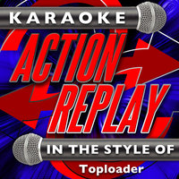 Karaoke Action Replay: In the Style of Toploader — Karaoke Action Replay