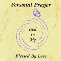 Personal Prayer -- God In Me — Blessed By Love