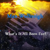 What's It All Been For? — Max Wolbreigh
