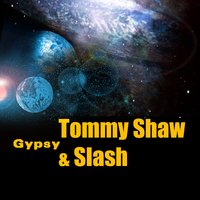 Gypsy — Tommy Shaw, Slash