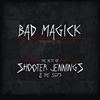 BAD MAGICK - The Best Of Shooter Jennings & The 357's — Shooter Jennings