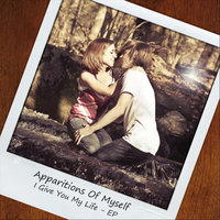 I Give You My Life - EP — Apparitions of Myself