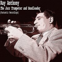 The Jazz Trumpeter and Bandleader — Ray Anthony