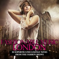 Fashionable Music London - 20 Sophisticated Lounge Tunes from the Fashion Shows — сборник