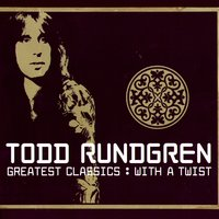 Greatest Classics: With A Twist — Todd Rundgren