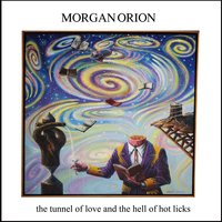 The Tunnel of Love and the Hell of Hot Licks — Morgan Orion