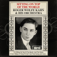 Sitting on Top of the World — Roger Wolfe Kahn & His Orchestra