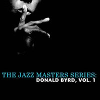 The Jazz Masters Series: Donald Byrd, Vol. 1 — Donald Byrd