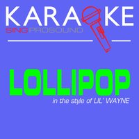 Lollipop (In the Style of Lil' Wayne) — Karaoke
