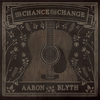 The Chance for Change — Aaron Blyth