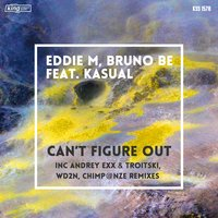 Can't Figure Out — Eddie M, Bruno Be, Kasual