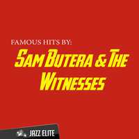 Famous Hits By Sam Butera & The Witnesses — The Witnesses, Sam Butera, Sam Butera,The Witnesses