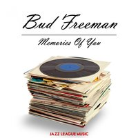 Memories Of You — Bud Freeman