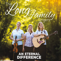 An Eternal Difference — Long Family Singers