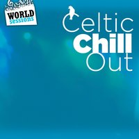 Celtic Chill Out: Best Relaxing Music from Celtic Tradition. Great Songs for a Chillout Relax Ambient in the Lounge, Spa, Café, Hotel Hall — World Sessions