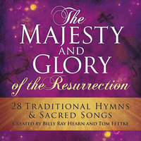 The Majesty And Glory Of The Resurrection — Tom Fettke, Billy Ray Hearn