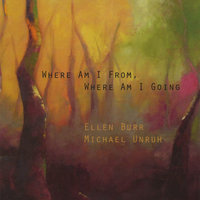 Where Am I From, Where Am I Going — Ellen Burr & Michael Unruh