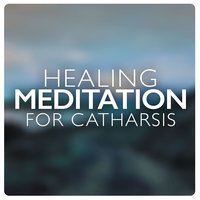 Healing Meditation for Catharsis — Healing, Meditation Music