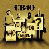 Who You Fighting For — UB40