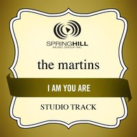 I Am You Are (Studio Track) — The Martins