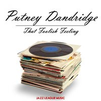 That Foolish Feeling — Putney Dandridge