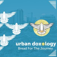 Bread for the Journey — Urban Doxology