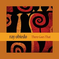 There Goes That — Ray Obiedo