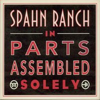 In Parts Assembled Solely — Spahn Ranch