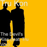 The Devil's Kiss — Tru KON, Tru Voc