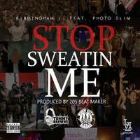 Stop Sweatin Me — Birmingham J, Photo Slim