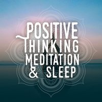 Positive Thinking: Meditation & Sleep — Positive Thinking: Music for Meditation, Yoga & Deep Sleep
