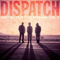Ain't No Trip to Cleveland: Vol. 1 — Dispatch