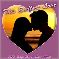 Endless Love: 80's Soft Rock Love Hits — The True Romantix