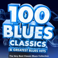 100 Blues Classics & Greatest Blues Hits - The Very Best Classic Blues Collection — сборник
