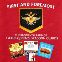 First and Foremmost — The Regimental Band of the 1st. Queen's Dragoon Guards