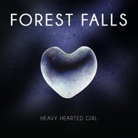 Heavy Hearted Girl Single — Forest Falls