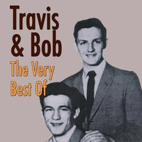 The Very Best Of — Travis & Bob